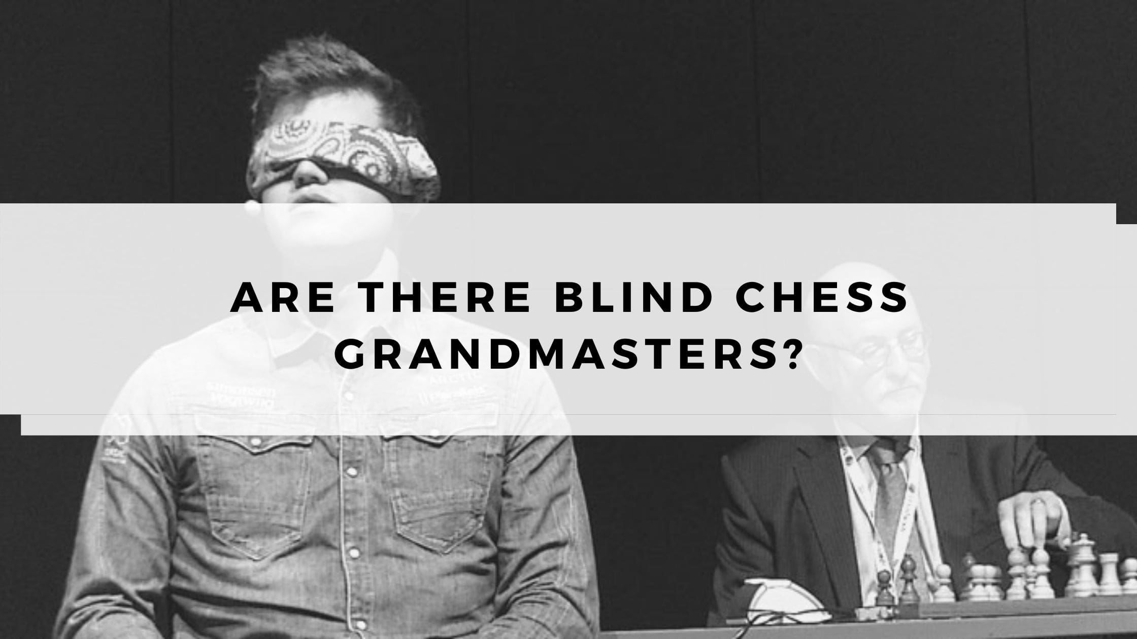 Are there Blind Chess Grandmasters?