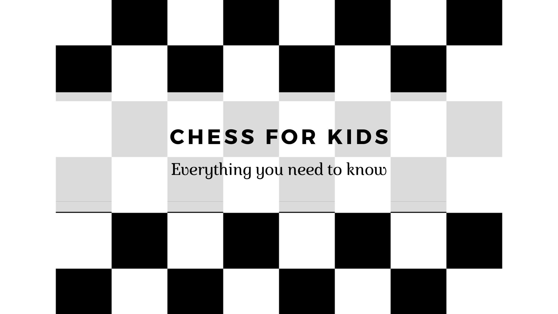 Chess For Kids: Everything you need to know