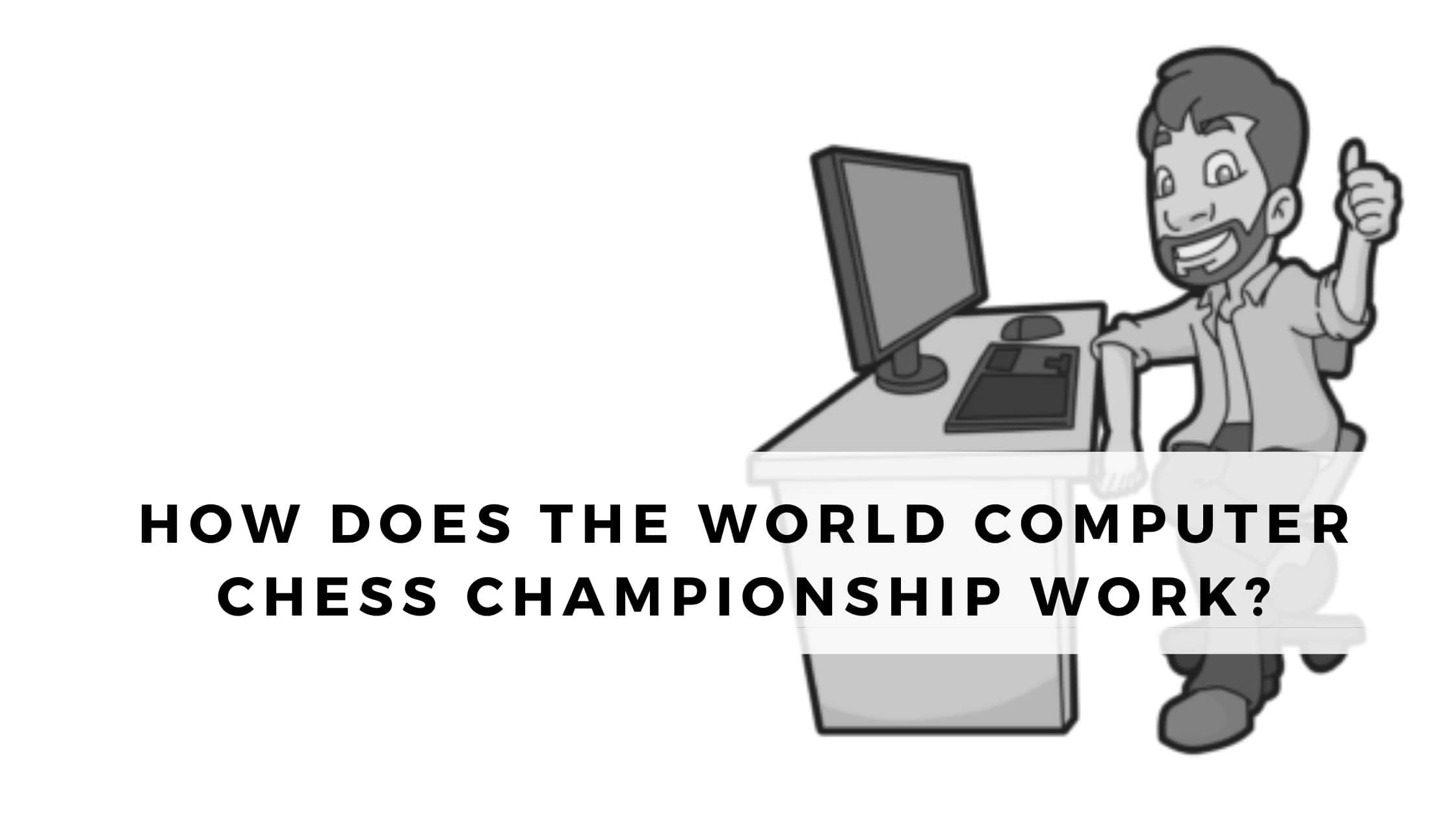 How does the World Computer Chess Championship Work?