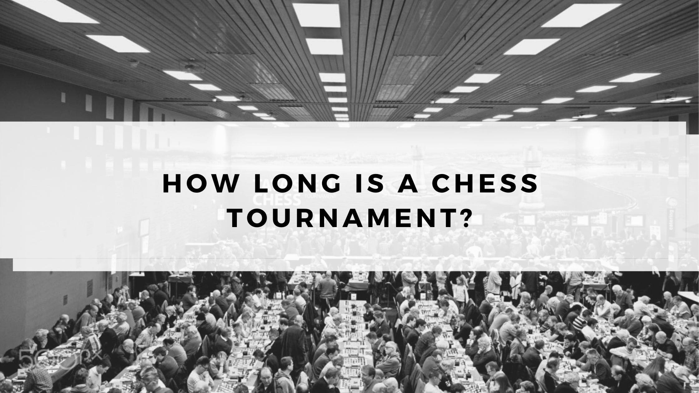 How Long is a Chess Tournament?