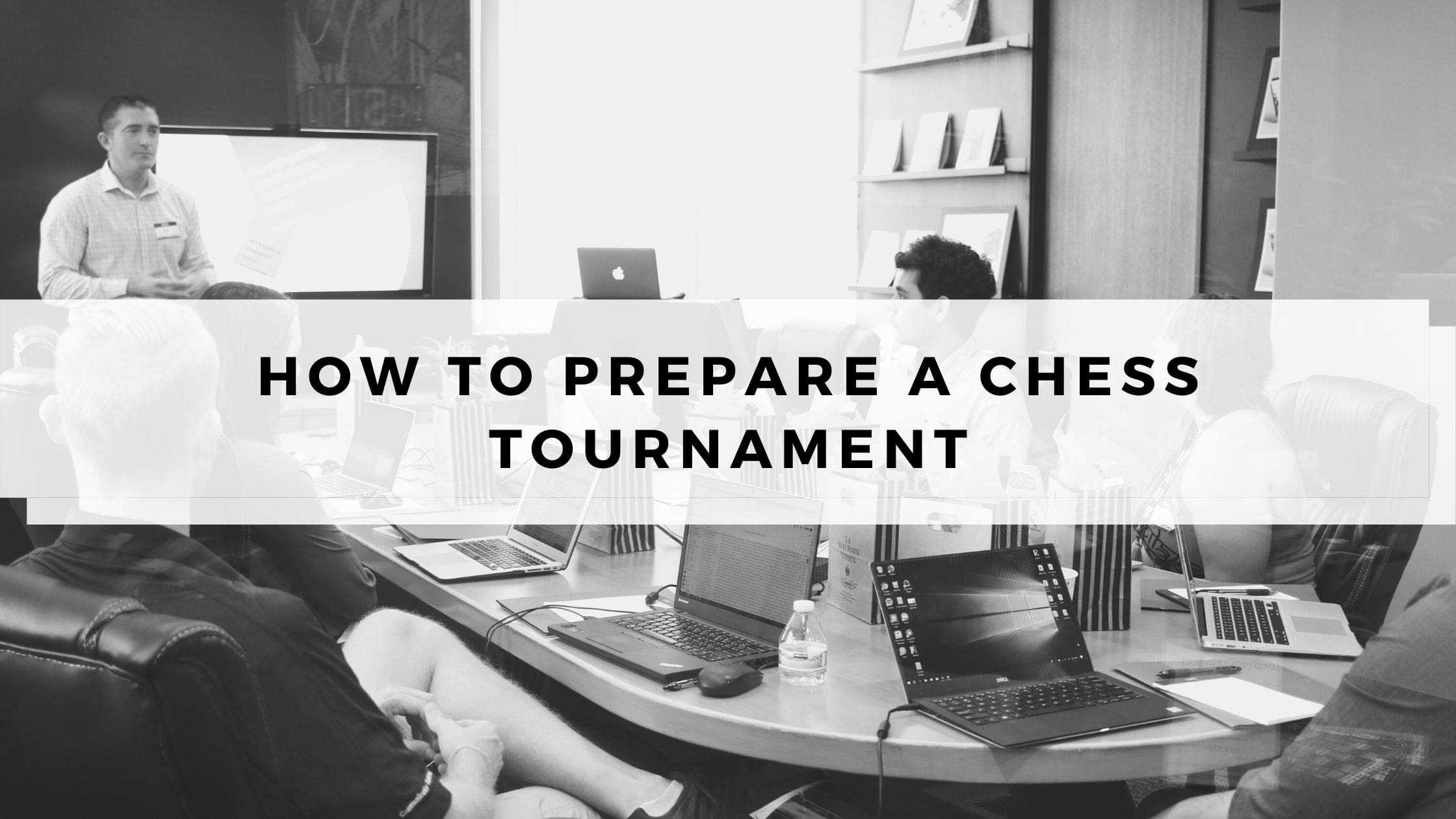 How To Prepare a Chess Tournament