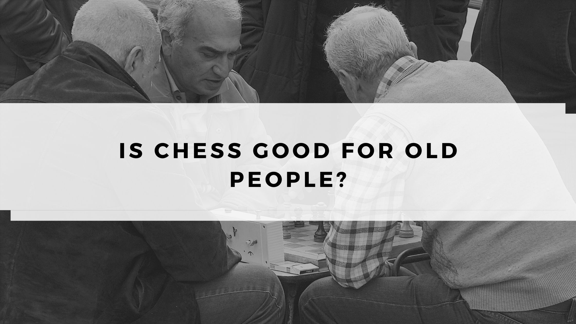 Is Chess Good for Old People?